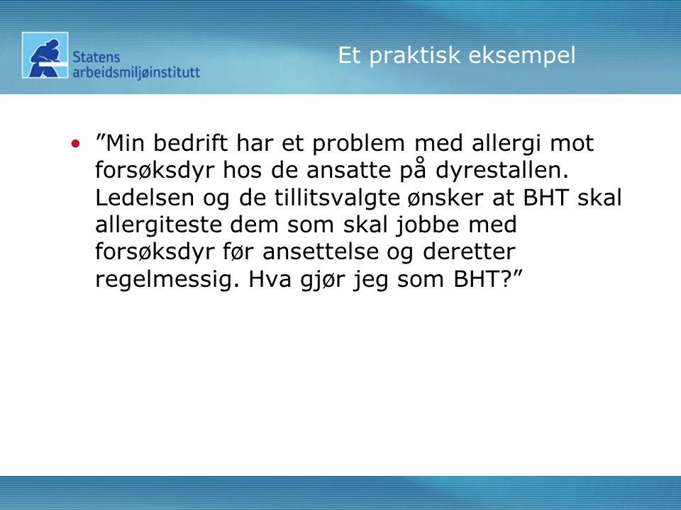 Et praktisk eksempel • Min bedrift har et problem med allergi mot forsøksdyr hos de ansatte på dyrestallen.