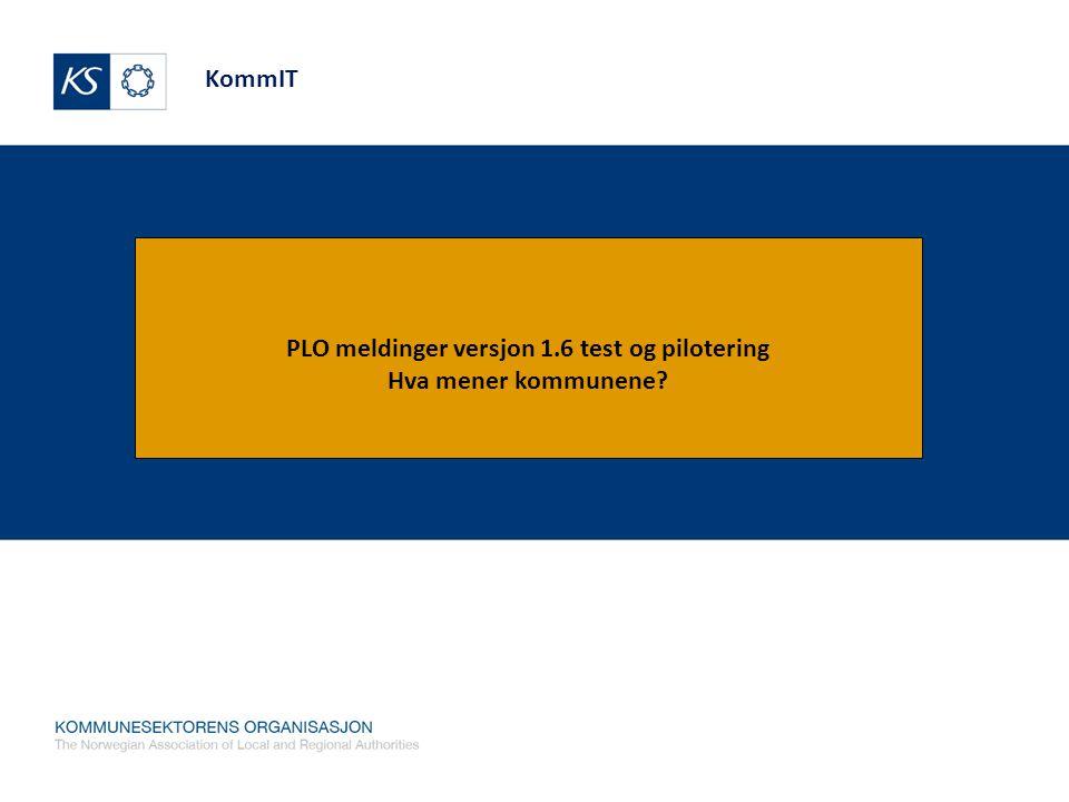 KommIT PLO meldinger versjon 1.6 test og pilotering Hva mener kommunene?