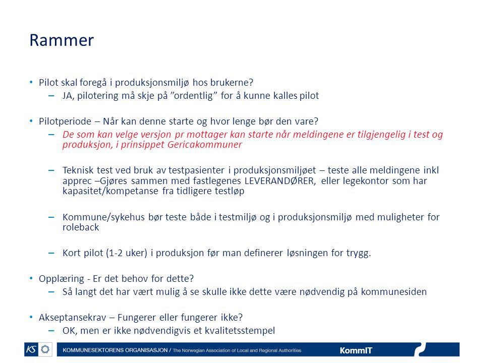 """KommIT Rammer • Pilot skal foregå i produksjonsmiljø hos brukerne? – JA, pilotering må skje på """"ordentlig"""" for å kunne kalles pilot • Pilotperiode – N"""