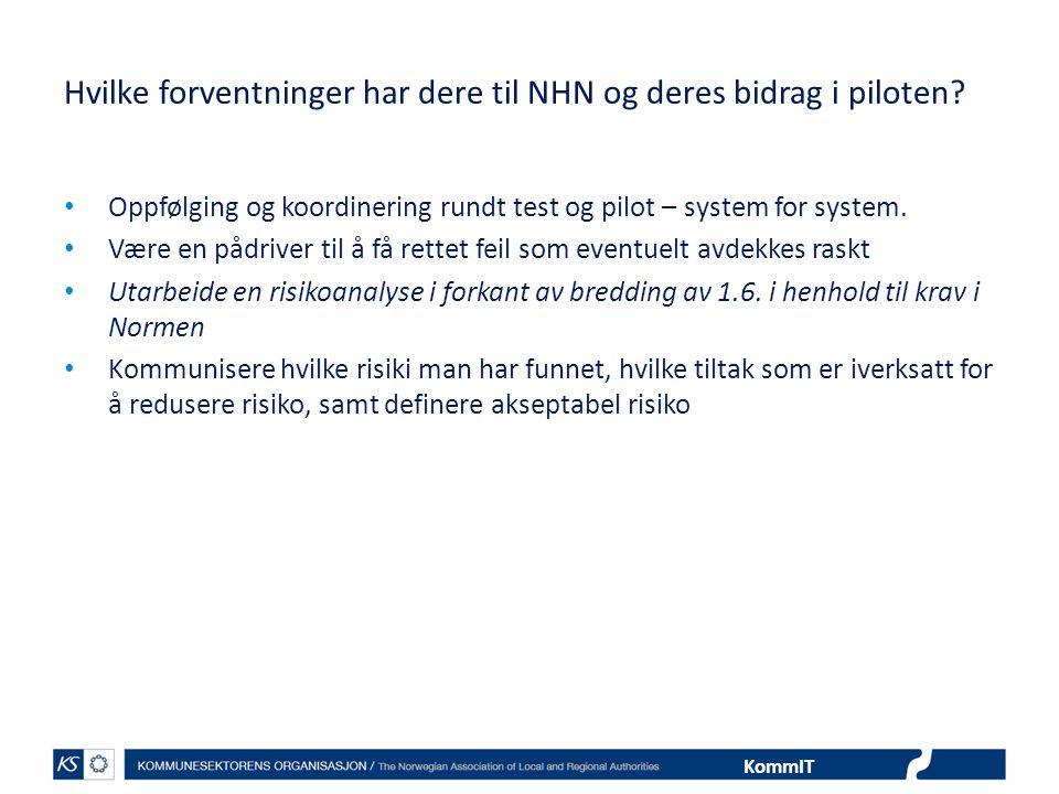 KommIT Hvilke forventninger har dere til NHN og deres bidrag i piloten? • Oppfølging og koordinering rundt test og pilot – system for system. • Være e