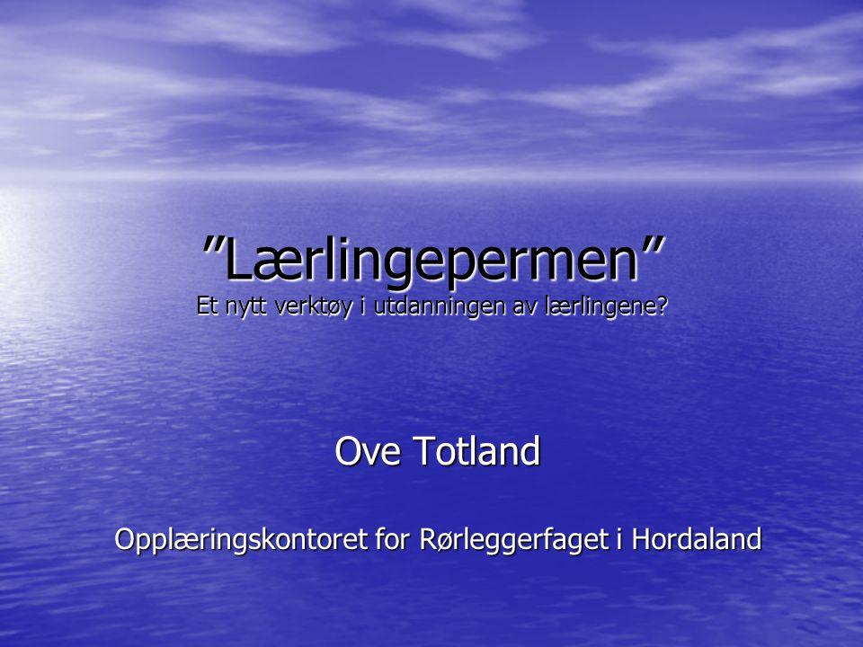 """""""Lærlingepermen"""" Et nytt verktøy i utdanningen av lærlingene? Ove Totland Opplæringskontoret for Rørleggerfaget i Hordaland"""
