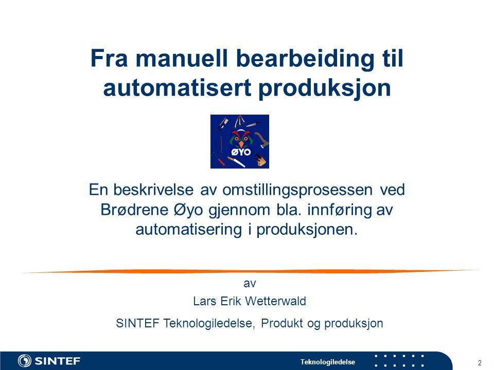 2 Fra manuell bearbeiding til automatisert produksjon En beskrivelse av omstillingsprosessen ved Brødrene Øyo gjennom bla.