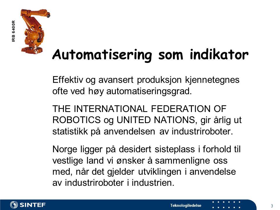 Teknologiledelse 3 Automatisering som indikator Effektiv og avansert produksjon kjennetegnes ofte ved høy automatiseringsgrad.