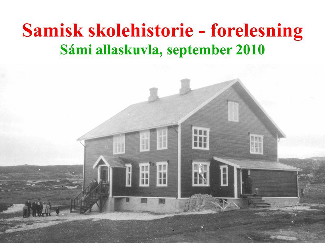 Samisk skolehistorie - forelesning Sámi allaskuvla, september 2010
