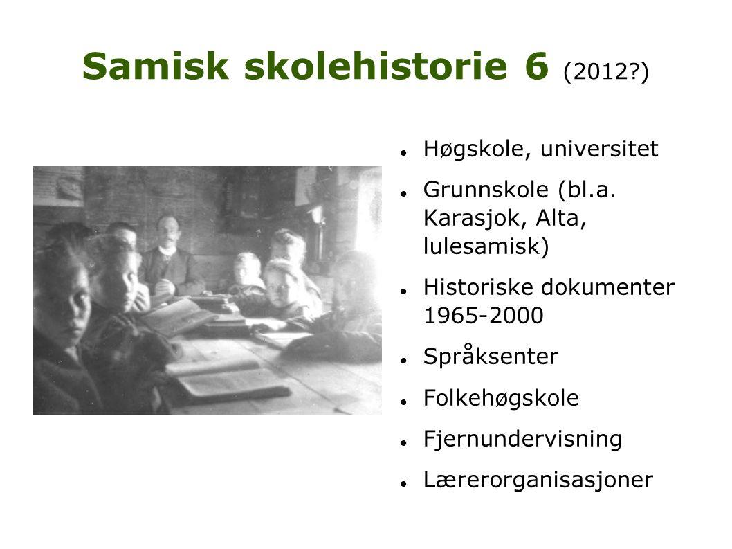 Samisk skolehistorie 6 (2012?)  Høgskole, universitet  Grunnskole (bl.a. Karasjok, Alta, lulesamisk)  Historiske dokumenter 1965-2000  Språksenter