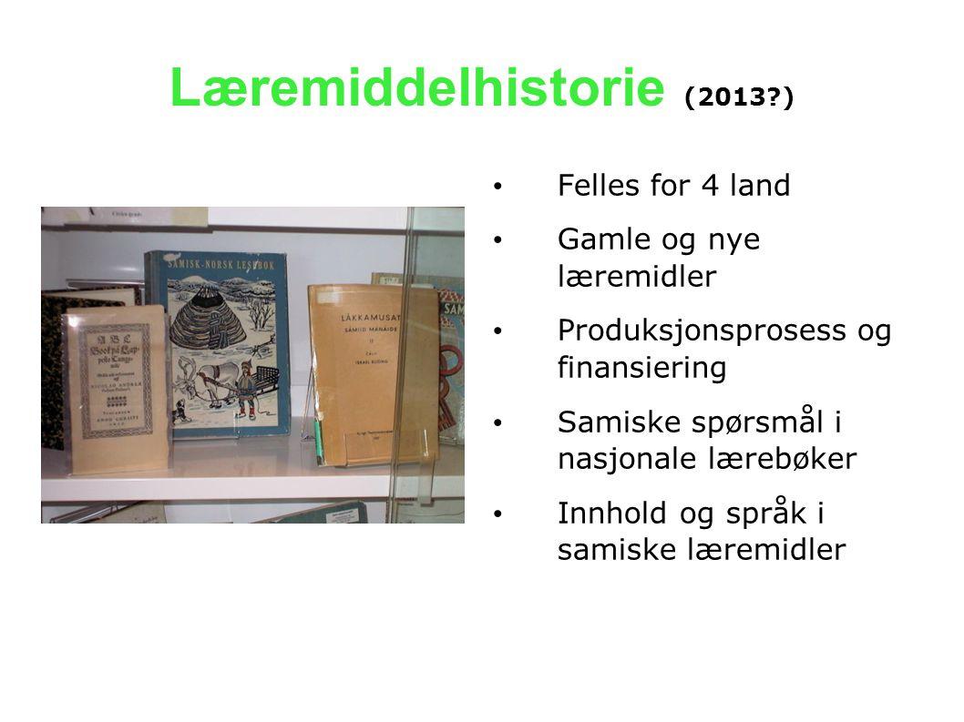 Læremiddelhistorie (2013?) • Felles for 4 land • Gamle og nye læremidler • Produksjonsprosess og finansiering • Samiske spørsmål i nasjonale lærebøker