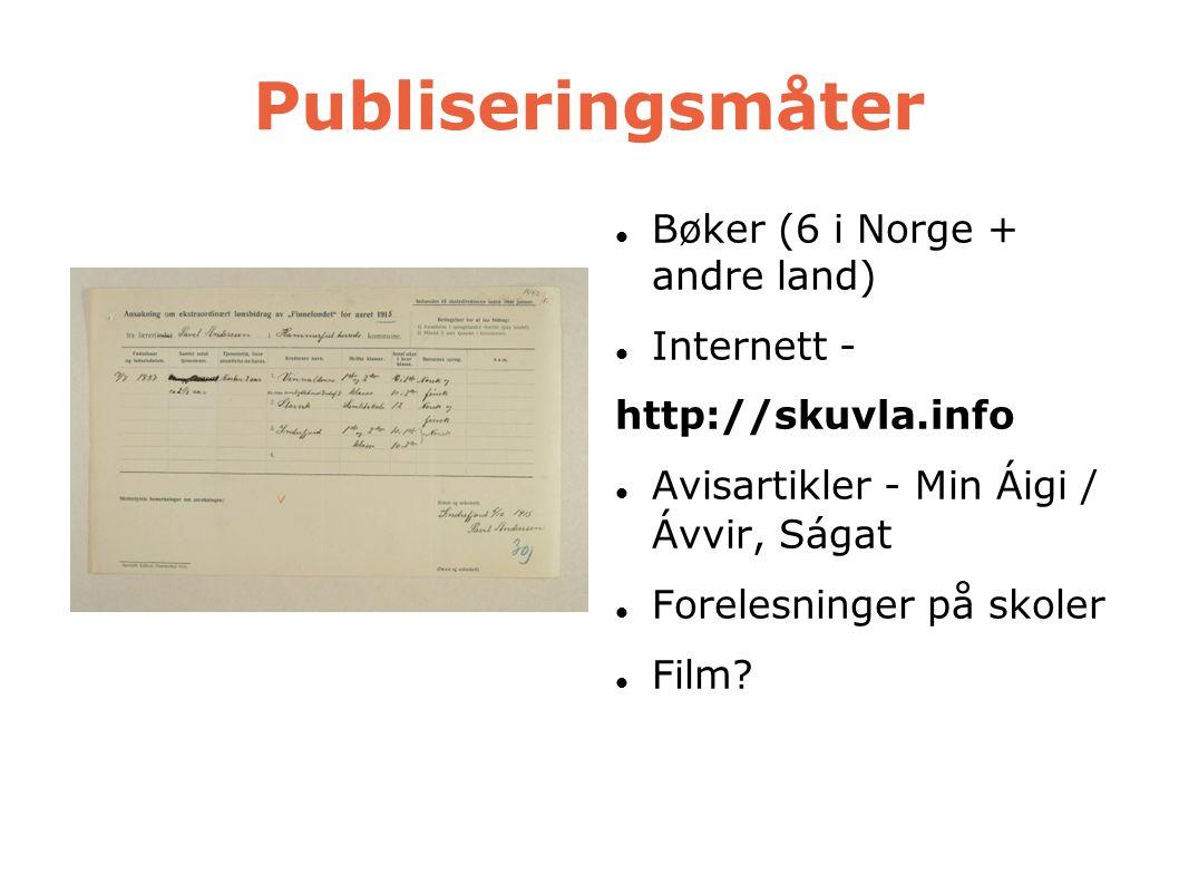 Publiseringsmåter  Bøker (6 i Norge + andre land)  Internett - http://skuvla.info  Avisartikler - Min Áigi / Ávvir, Ságat  Forelesninger på skoler