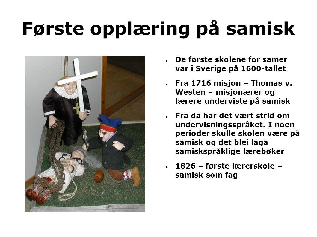 Første opplæring på samisk  De første skolene for samer var i Sverige på 1600-tallet  Fra 1716 misjon – Thomas v. Westen – misjonærer og lærere unde