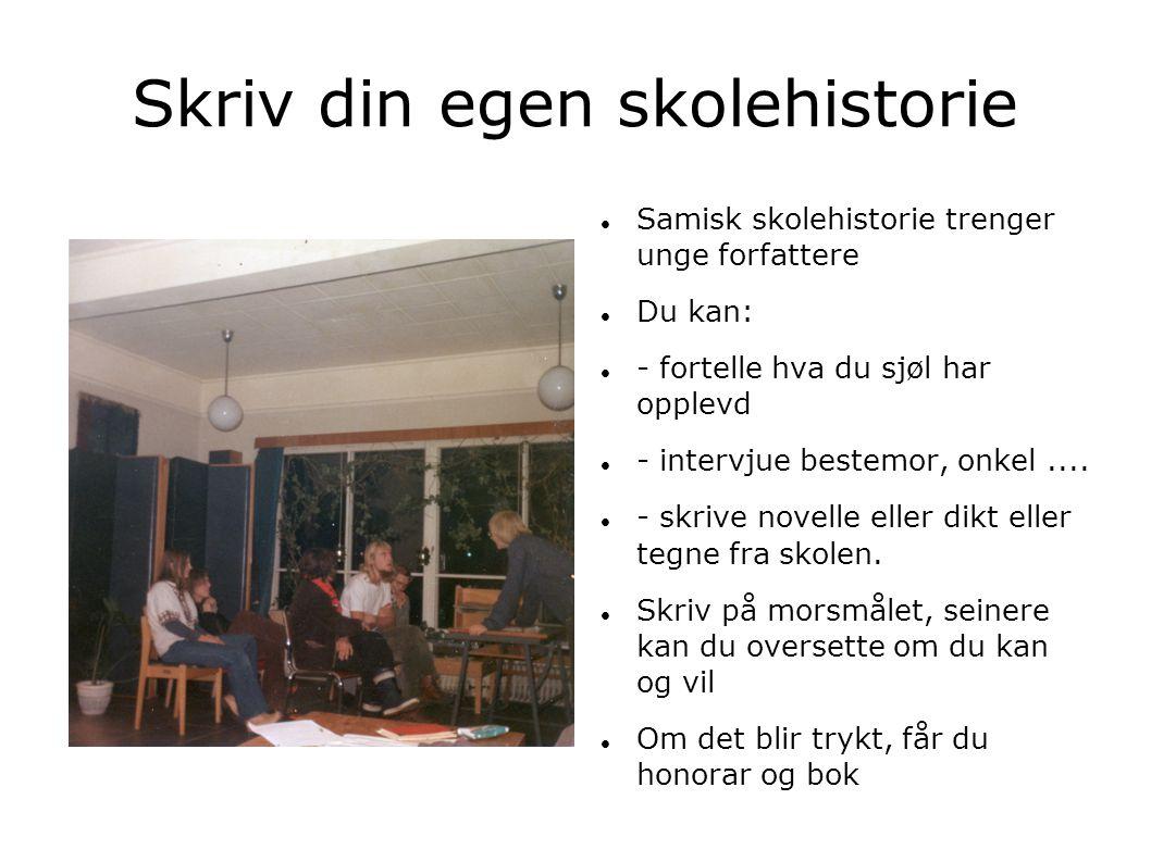 Skriv din egen skolehistorie  Samisk skolehistorie trenger unge forfattere  Du kan:  - fortelle hva du sjøl har opplevd  - intervjue bestemor, onk