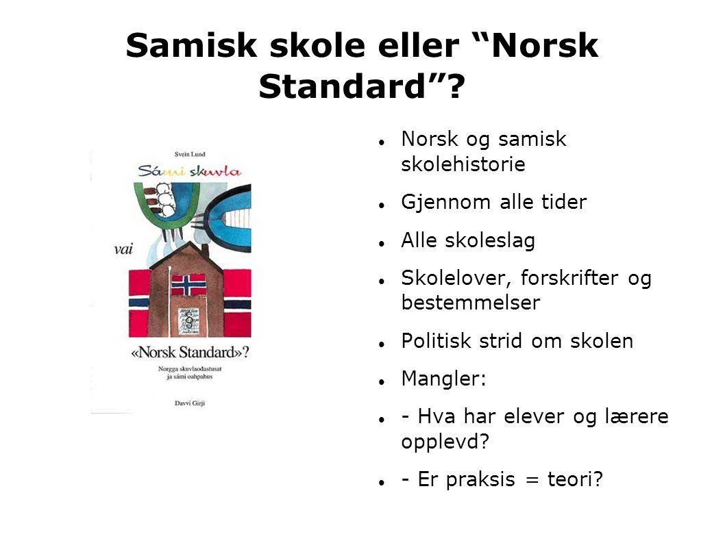 "Samisk skole eller ""Norsk Standard""?  Norsk og samisk skolehistorie  Gjennom alle tider  Alle skoleslag  Skolelover, forskrifter og bestemmelser "
