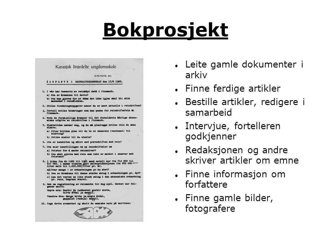 Bokprosjekt  Leite gamle dokumenter i arkiv  Finne ferdige artikler  Bestille artikler, redigere i samarbeid  Intervjue, fortelleren godkjenner 