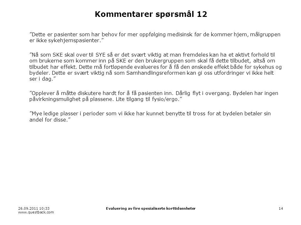 """26.09.2011 10:33 www.questback.com Evaluering av fire spesialiserte korttidsenheter14 Kommentarer spørsmål 12 """"Dette er pasienter som har behov for me"""