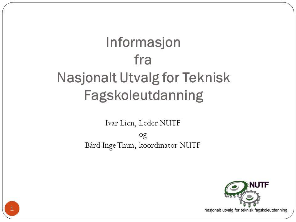 1 Informasjon fra Nasjonalt Utvalg for Teknisk Fagskoleutdanning Ivar Lien, Leder NUTF og Bård Inge Thun, koordinator NUTF 11