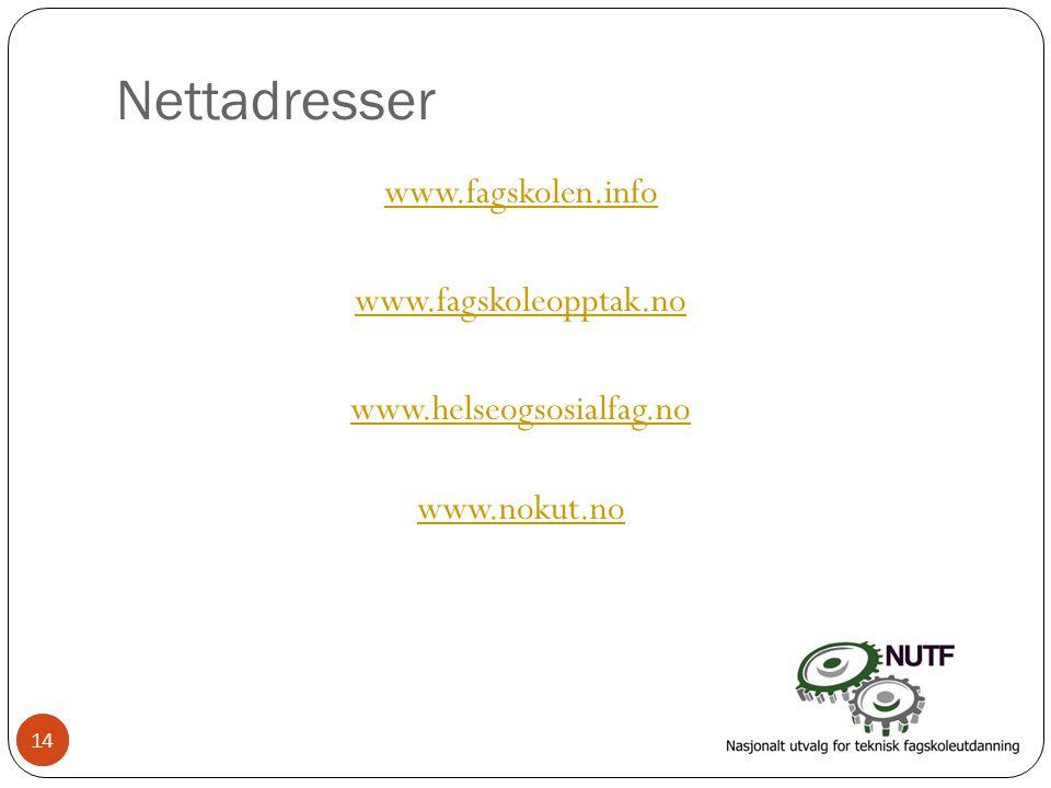 14 Nettadresser www.fagskolen.info www.fagskoleopptak.no www.helseogsosialfag.no www.nokut.no 14