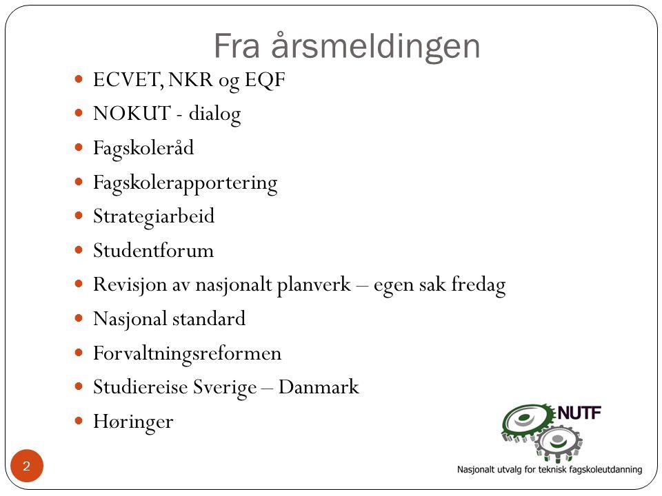 ECVET, NKR og EQF  Fagskolens forhold til de forskjellige nasjonale og internasjonale kvalifikasjonsrammeverk ble satt på dagsorden allerede i 2008, ved at en arbeidsgruppe avga en innstilling med anbefaling om å tilpasse fagskoleutdanningen til den norske og europeiske kvalifikasjonsrammeverket.