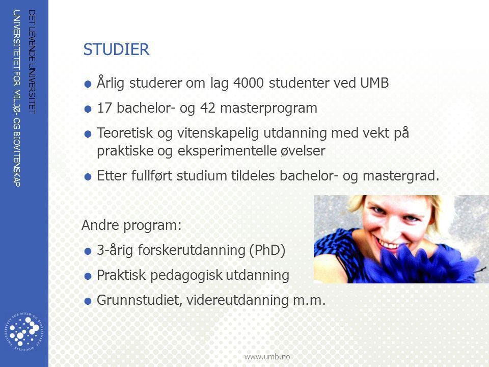 UNIVERSITETET FOR MILJØ- OG BIOVITENSKAP www.umb.no DET LEVENDE UNIVERSITET STUDIER  Årlig studerer om lag 4000 studenter ved UMB  17 bachelor- og 4