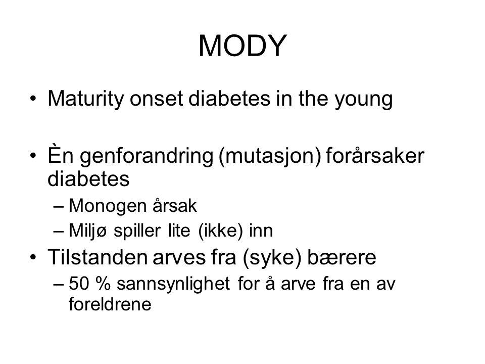 MODY •Maturity onset diabetes in the young •Èn genforandring (mutasjon) forårsaker diabetes –Monogen årsak –Miljø spiller lite (ikke) inn •Tilstanden arves fra (syke) bærere –50 % sannsynlighet for å arve fra en av foreldrene