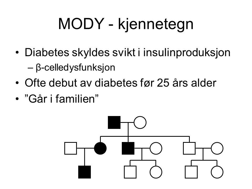 """MODY - kjennetegn •Diabetes skyldes svikt i insulinproduksjon –β-celledysfunksjon •Ofte debut av diabetes før 25 års alder •""""Går i familien"""""""
