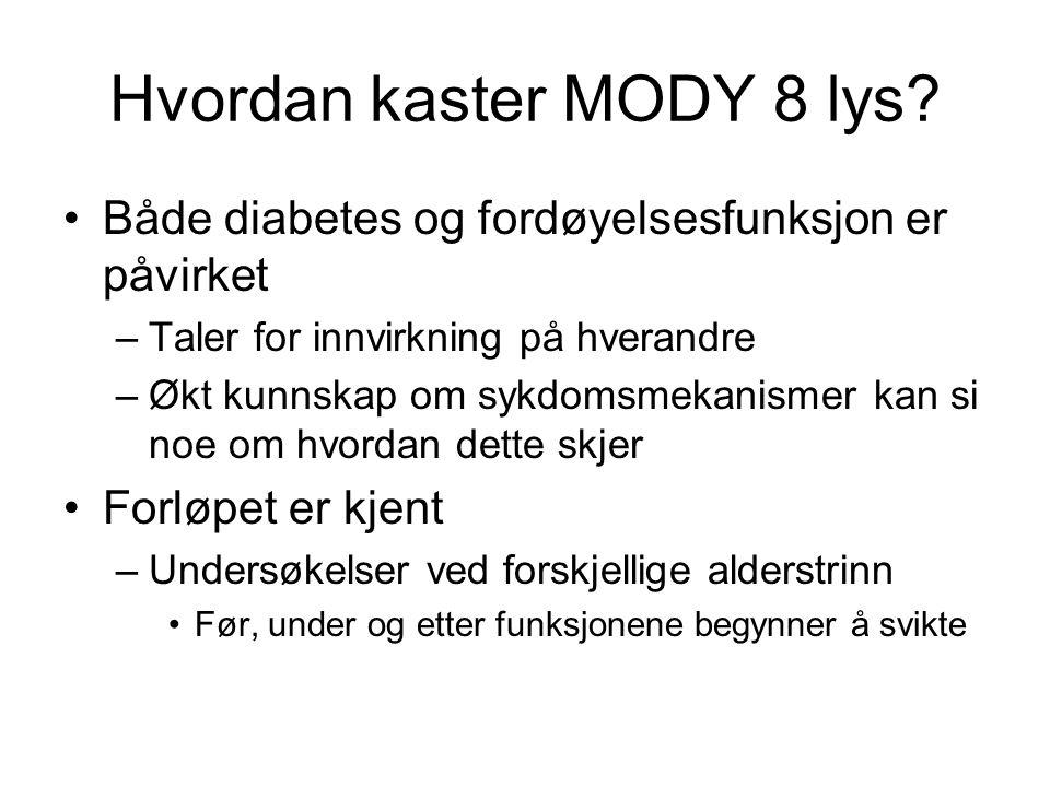 Hvordan kaster MODY 8 lys? •Både diabetes og fordøyelsesfunksjon er påvirket –Taler for innvirkning på hverandre –Økt kunnskap om sykdomsmekanismer ka
