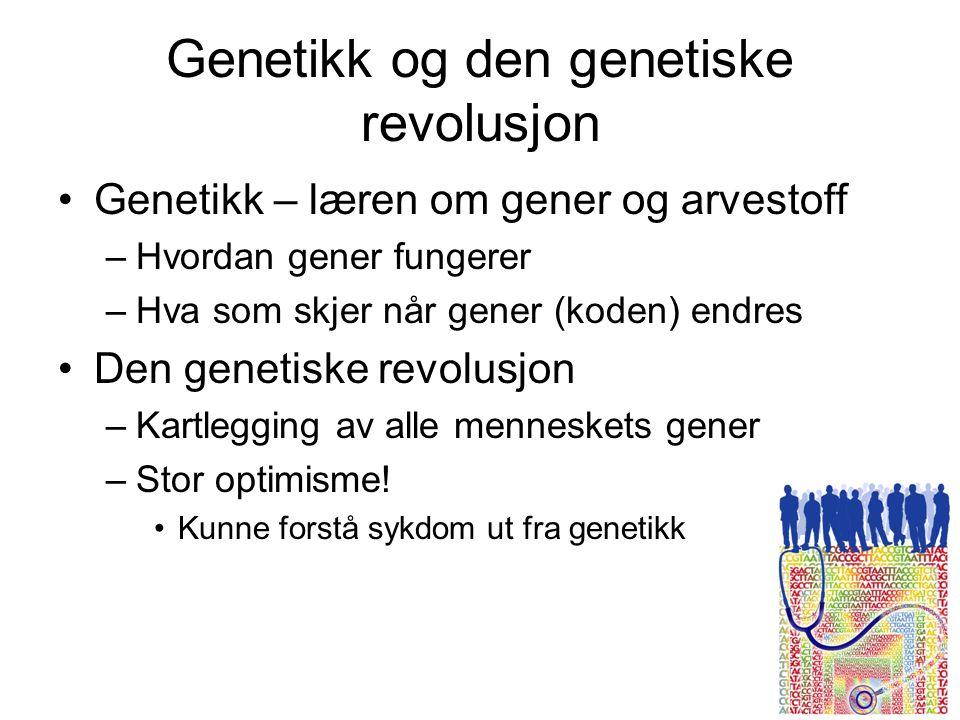 Genetikk og den genetiske revolusjon •Genetikk – læren om gener og arvestoff –Hvordan gener fungerer –Hva som skjer når gener (koden) endres •Den genetiske revolusjon –Kartlegging av alle menneskets gener –Stor optimisme.