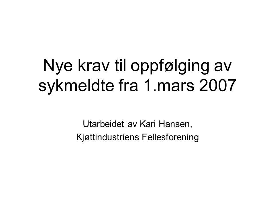 Nye krav til oppfølging av sykmeldte fra 1.mars 2007 Utarbeidet av Kari Hansen, Kjøttindustriens Fellesforening