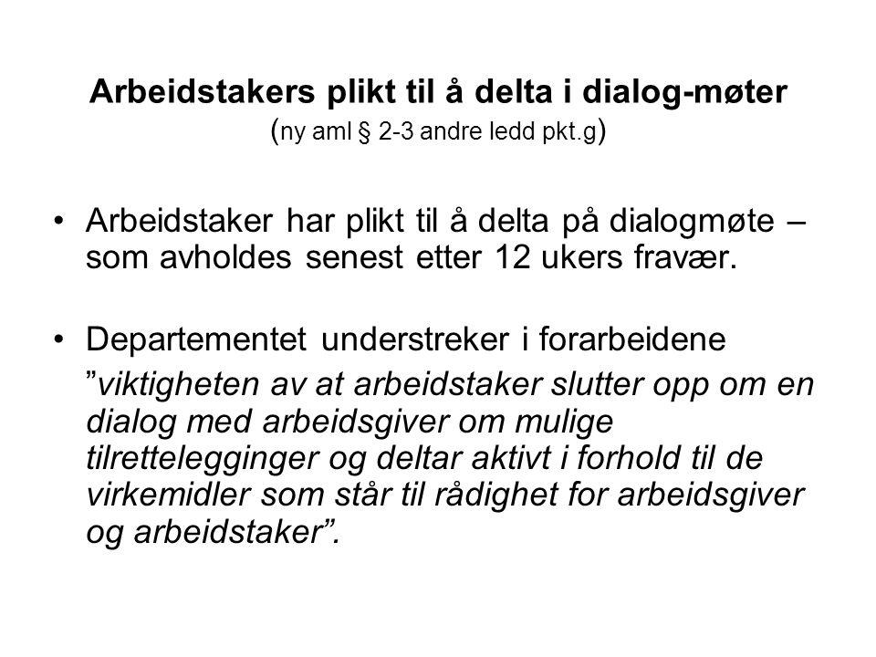 Arbeidstakers plikt til å delta i dialog-møter ( ny aml § 2-3 andre ledd pkt.g ) •Arbeidstaker har plikt til å delta på dialogmøte – som avholdes sene