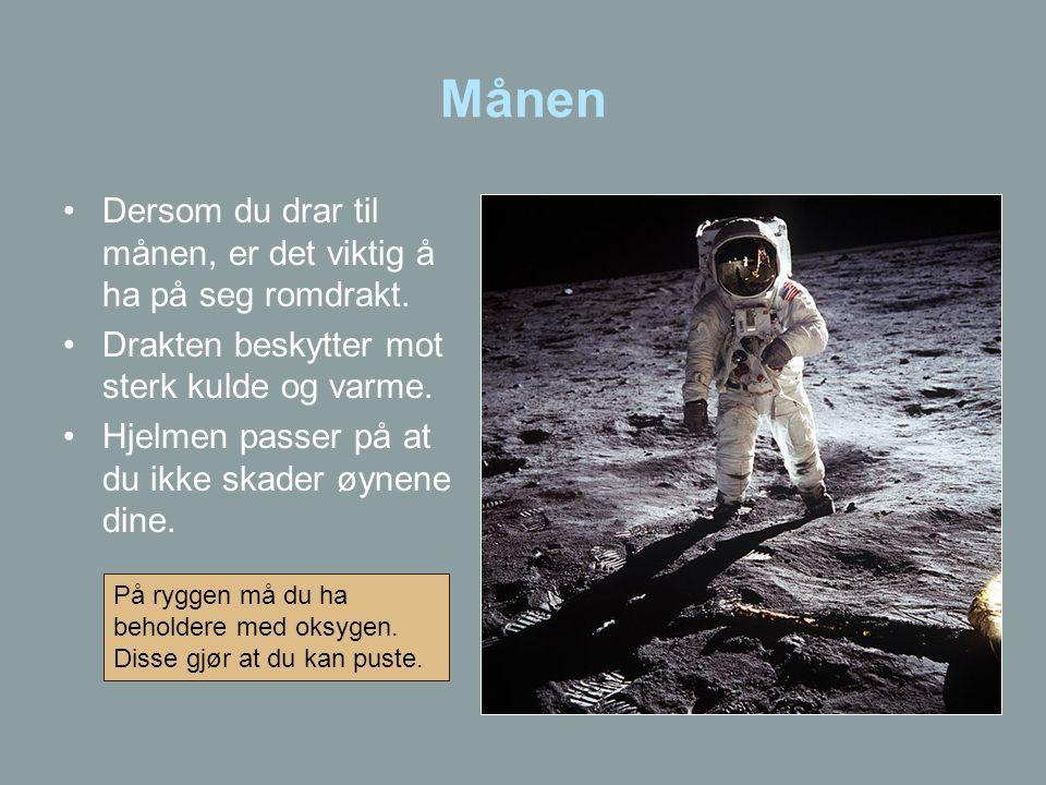 Månen •Dersom du drar til månen, er det viktig å ha på seg romdrakt. •Drakten beskytter mot sterk kulde og varme. •Hjelmen passer på at du ikke skader