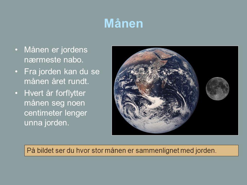 Månen •Månen er jordens nærmeste nabo. •Fra jorden kan du se månen året rundt. •Hvert år forflytter månen seg noen centimeter lenger unna jorden. På b