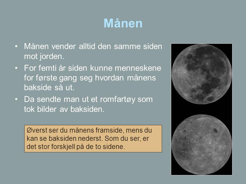Månen •Månen vender alltid den samme siden mot jorden. •For femti år siden kunne menneskene for første gang seg hvordan månens bakside så ut. •Da send