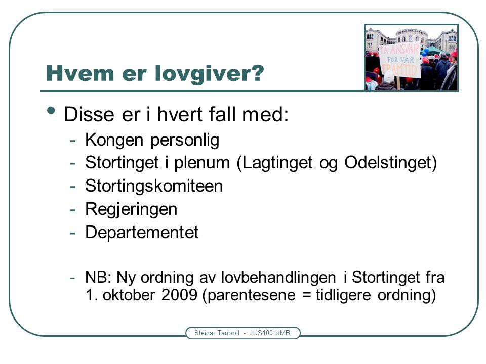 Steinar Taubøll - JUS100 UMB Hvem er lovgiver? • Disse er i hvert fall med: -Kongen personlig -Stortinget i plenum (Lagtinget og Odelstinget) -Stortin
