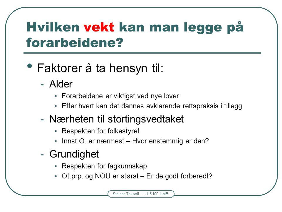 Steinar Taubøll - JUS100 UMB Hvilken vekt kan man legge på forarbeidene? • Faktorer å ta hensyn til: -Alder •Forarbeidene er viktigst ved nye lover •E