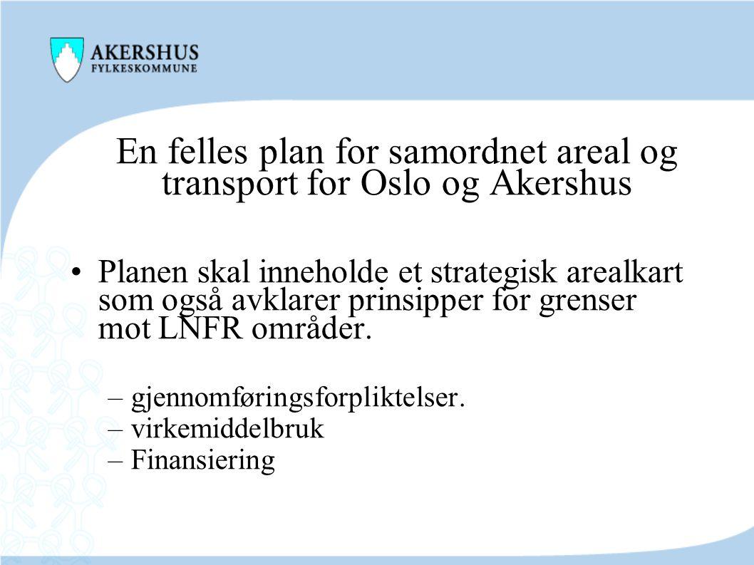 En felles plan for samordnet areal og transport for Oslo og Akershus •Planen skal inneholde et strategisk arealkart som også avklarer prinsipper for g