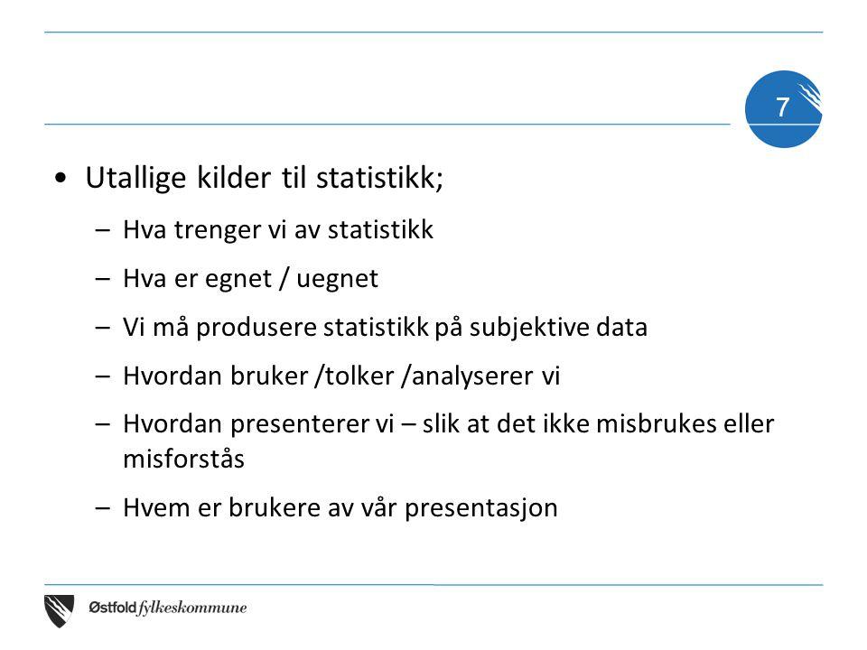 •Utallige kilder til statistikk; –Hva trenger vi av statistikk –Hva er egnet / uegnet –Vi må produsere statistikk på subjektive data –Hvordan bruker /tolker /analyserer vi –Hvordan presenterer vi – slik at det ikke misbrukes eller misforstås –Hvem er brukere av vår presentasjon 7