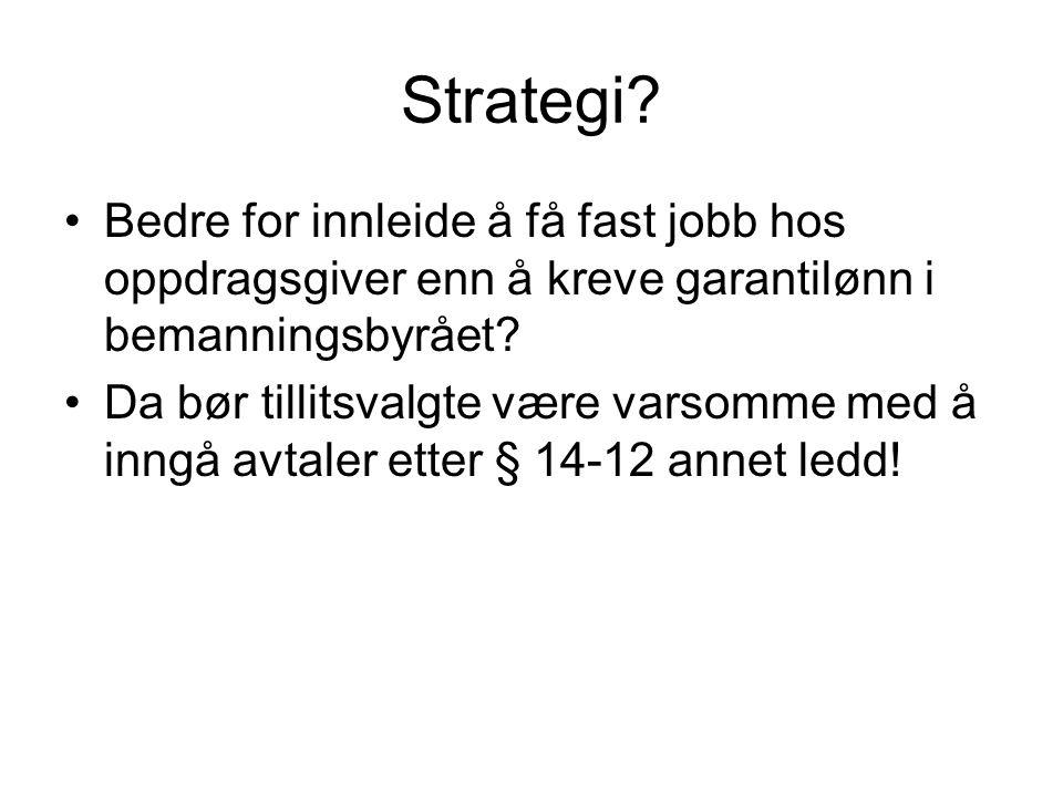 Strategi? •Bedre for innleide å få fast jobb hos oppdragsgiver enn å kreve garantilønn i bemanningsbyrået? •Da bør tillitsvalgte være varsomme med å i