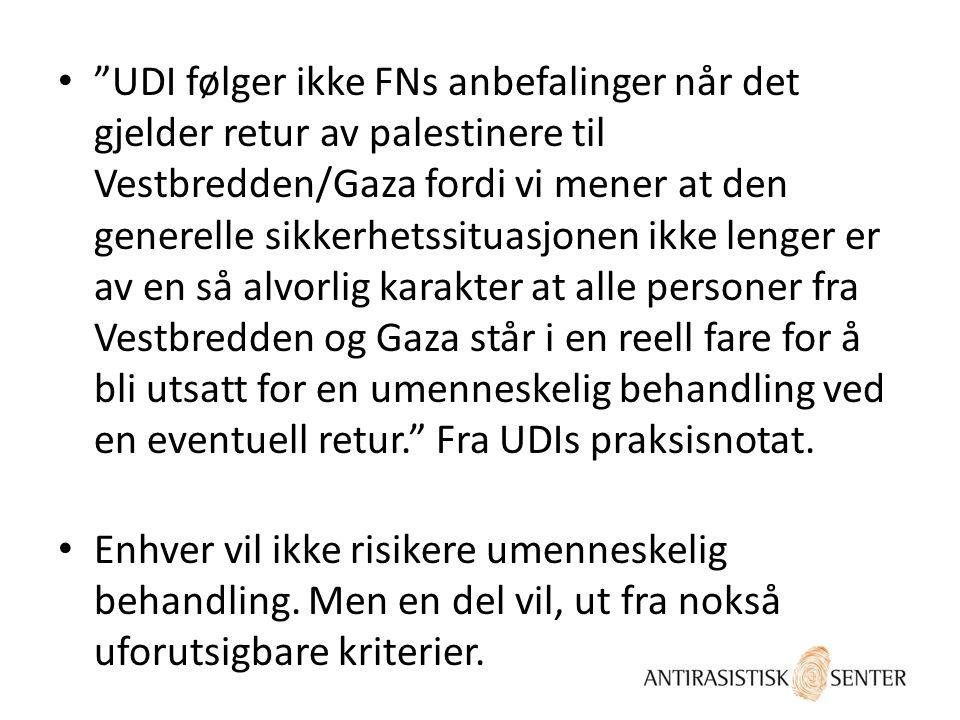 """• """"UDI følger ikke FNs anbefalinger når det gjelder retur av palestinere til Vestbredden/Gaza fordi vi mener at den generelle sikkerhetssituasjonen ik"""
