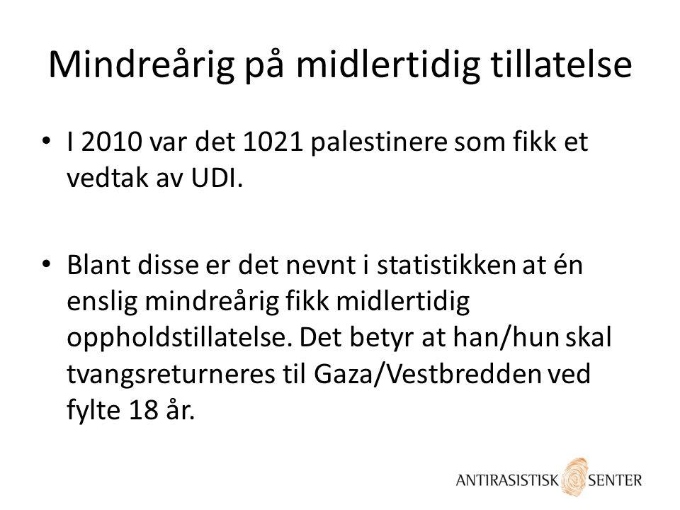 Mindreårig på midlertidig tillatelse • I 2010 var det 1021 palestinere som fikk et vedtak av UDI. • Blant disse er det nevnt i statistikken at én ensl