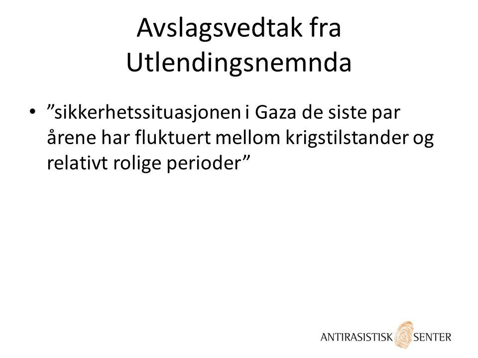 """Avslagsvedtak fra Utlendingsnemnda • """"sikkerhetssituasjonen i Gaza de siste par årene har fluktuert mellom krigstilstander og relativt rolige perioder"""