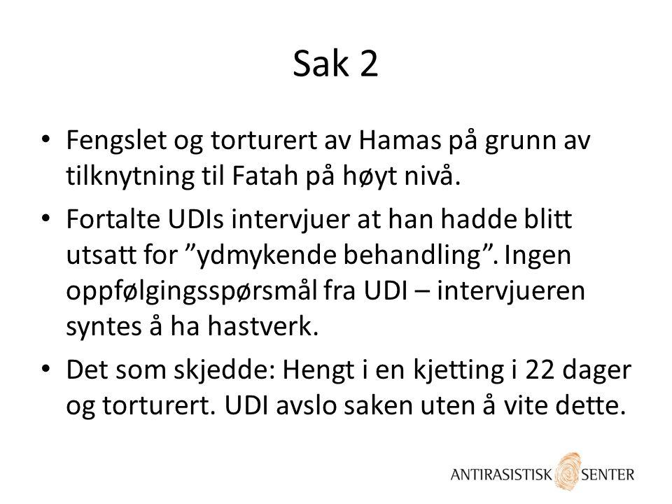 """Sak 2 • Fengslet og torturert av Hamas på grunn av tilknytning til Fatah på høyt nivå. • Fortalte UDIs intervjuer at han hadde blitt utsatt for """"ydmyk"""