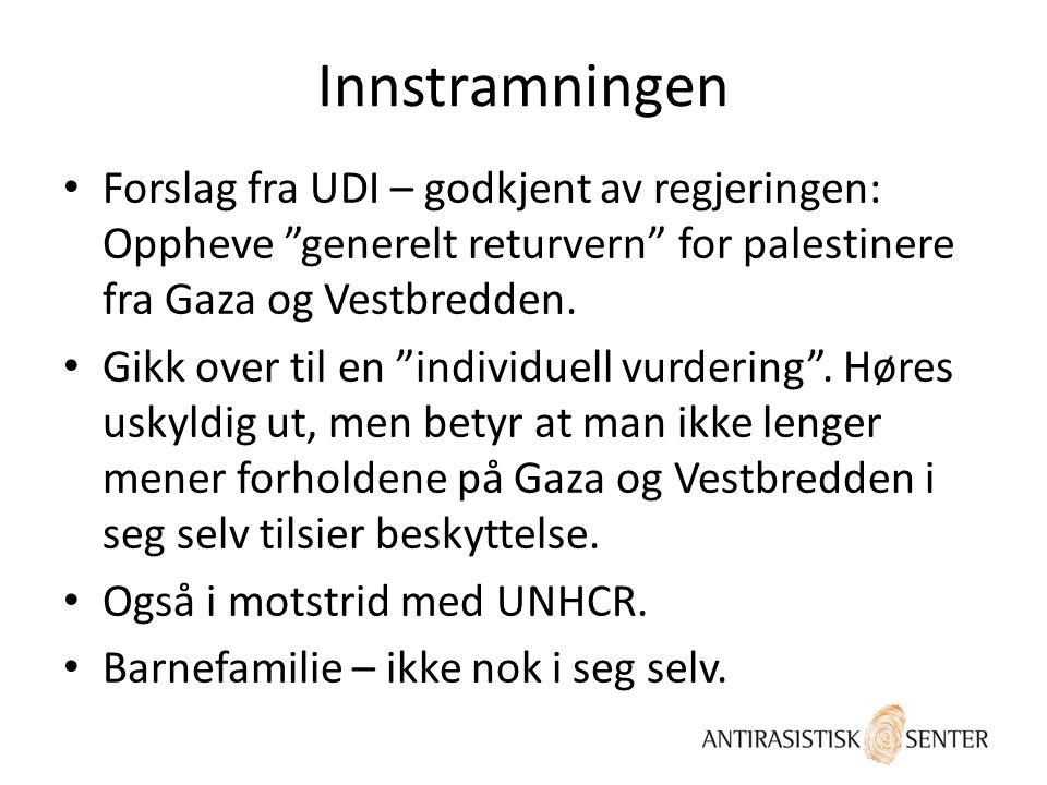 """Innstramningen • Forslag fra UDI – godkjent av regjeringen: Oppheve """"generelt returvern"""" for palestinere fra Gaza og Vestbredden. • Gikk over til en """""""