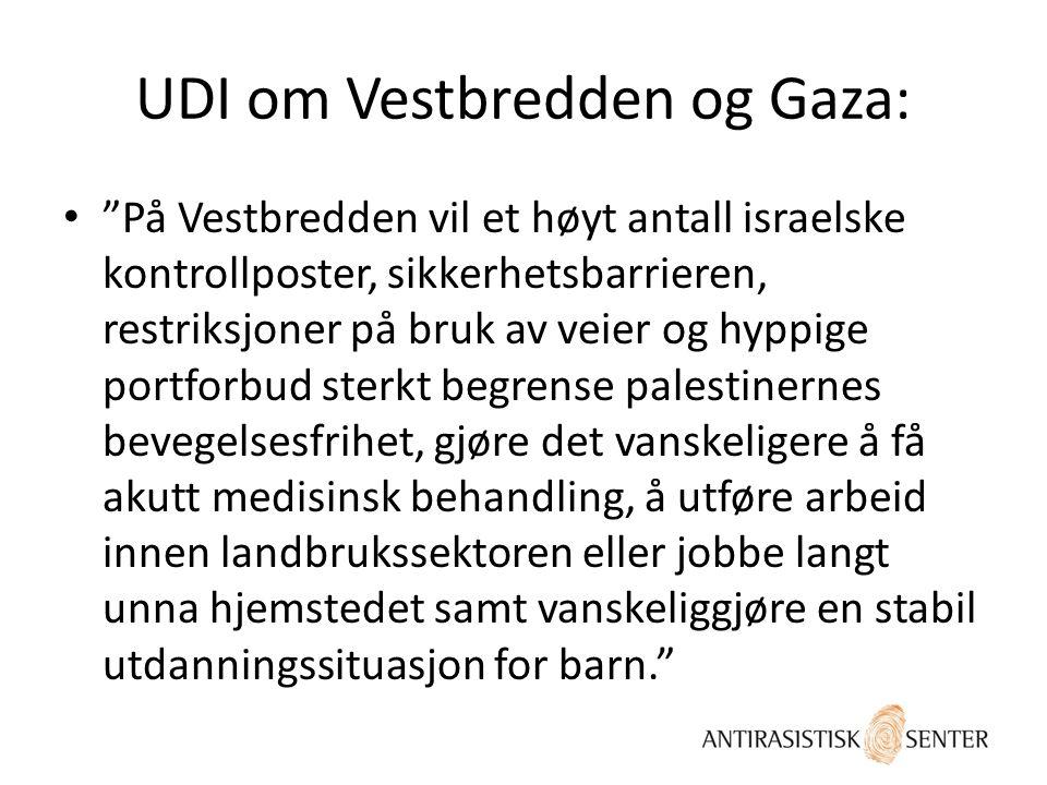 """UDI om Vestbredden og Gaza: • """"På Vestbredden vil et høyt antall israelske kontrollposter, sikkerhetsbarrieren, restriksjoner på bruk av veier og hypp"""