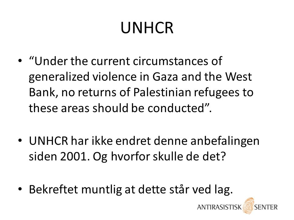 "UNHCR • ""Under the current circumstances of generalized violence in Gaza and the West Bank, no returns of Palestinian refugees to these areas should b"