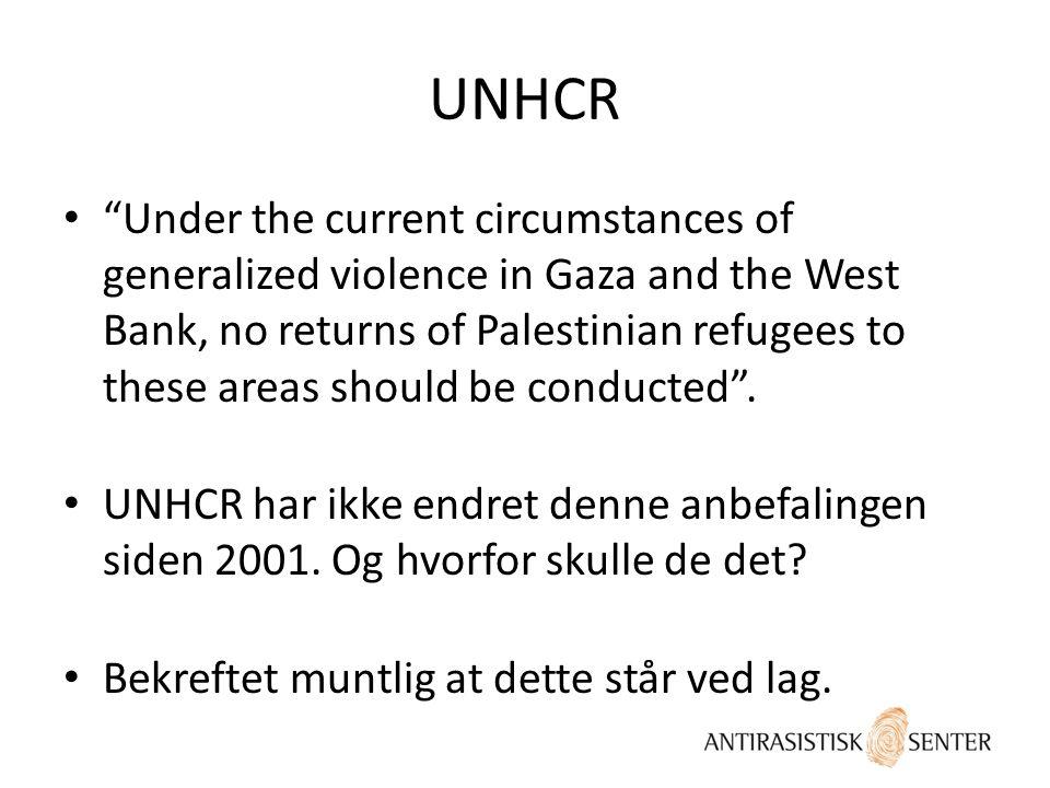 • UDI følger ikke FNs anbefalinger når det gjelder retur av palestinere til Vestbredden/Gaza fordi vi mener at den generelle sikkerhetssituasjonen ikke lenger er av en så alvorlig karakter at alle personer fra Vestbredden og Gaza står i en reell fare for å bli utsatt for en umenneskelig behandling ved en eventuell retur. Fra UDIs praksisnotat.
