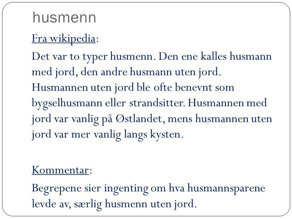 husmenn Fra wikipedia: Det var to typer husmenn.