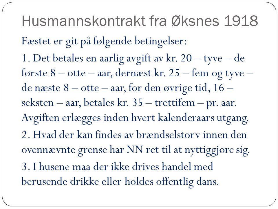 Husmannskontrakt fra Øksnes 1918 Fæstet er git på følgende betingelser: 1. Det betales en aarlig avgift av kr. 20 – tyve – de første 8 – otte – aar, d