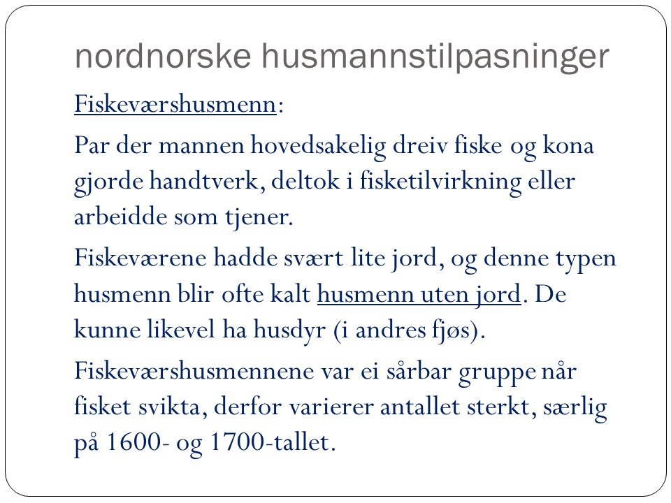 nordnorske husmannstilpasninger Fiskeværshusmenn: Par der mannen hovedsakelig dreiv fiske og kona gjorde handtverk, deltok i fisketilvirkning eller arbeidde som tjener.