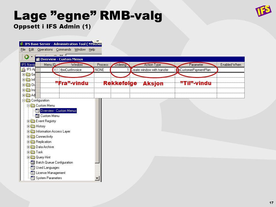"""17 Lage """"egne"""" RMB-valg Oppsett i IFS Admin (1) """"Fra""""-vinduRekkefølge""""Til""""-vinduAksjon"""