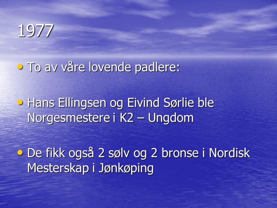 1977 • To av våre lovende padlere: • Hans Ellingsen og Eivind Sørlie ble Norgesmestere i K2 – Ungdom • De fikk også 2 sølv og 2 bronse i Nordisk Meste