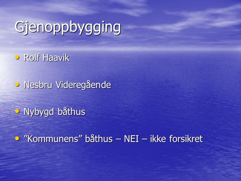 """Gjenoppbygging • Rolf Haavik • Nesbru Videregående • Nybygd båthus • """"Kommunens"""" båthus – NEI – ikke forsikret"""