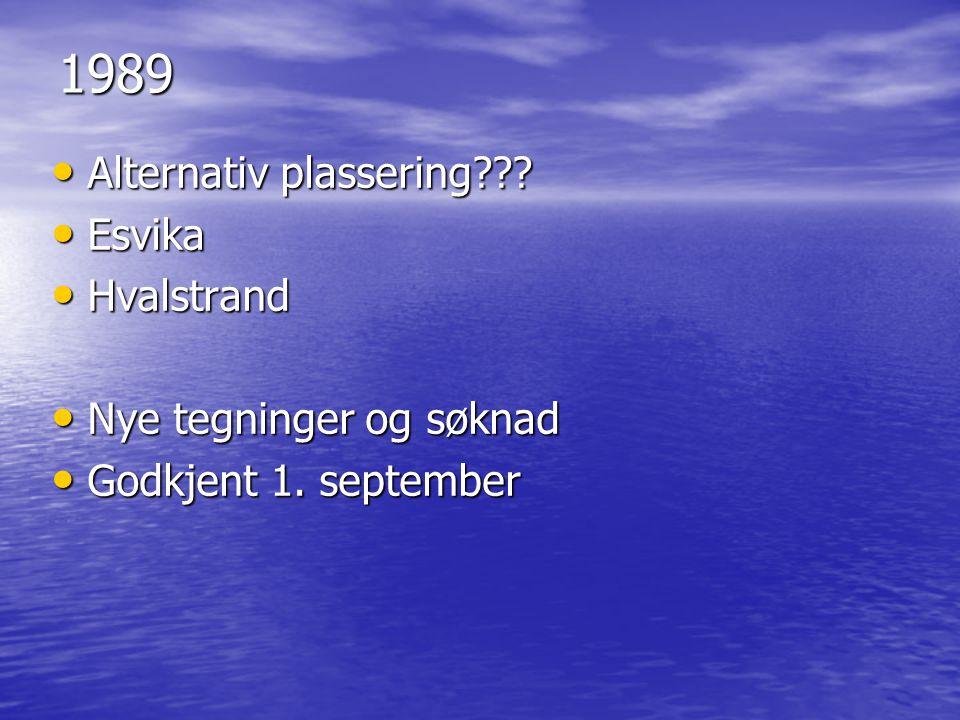 1989 • Alternativ plassering??? • Esvika • Hvalstrand • Nye tegninger og søknad • Godkjent 1. september