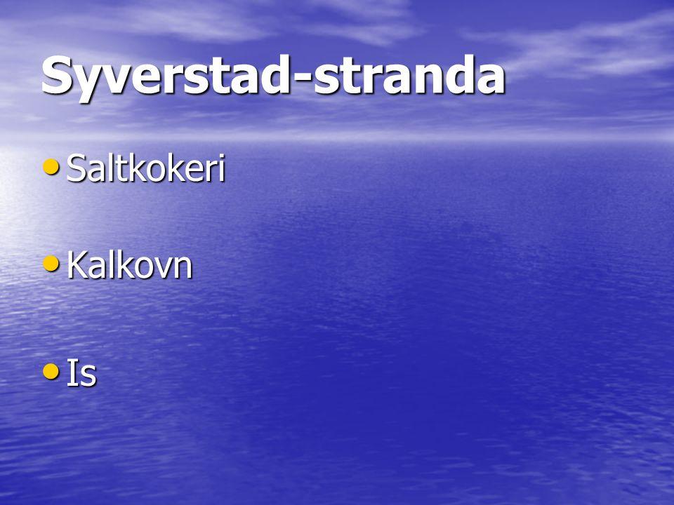 Syverstad-stranda • Saltkokeri • Kalkovn • Is